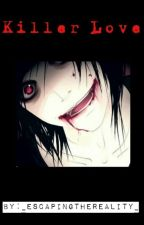 Killer love (A Jeff The Killer romance.) by _EscapingTheReality_
