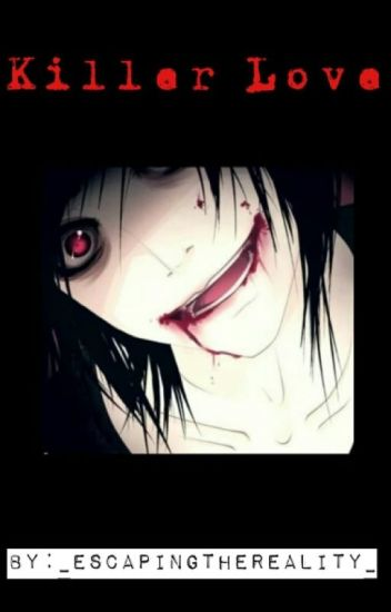 Killer love (A Jeff The Killer romance.)