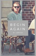 Begin Again [H+L] by -larrysad