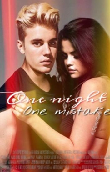 One Night, One Mistake - A Justin Bieber Love Story -