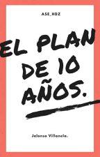 El Plan de 10 Años. (J.V) by ase_hdz