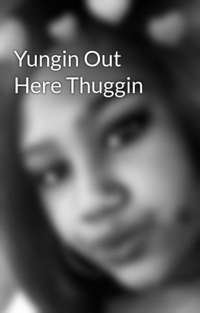 Yungin Out Here Thuggin by LondynsAunt