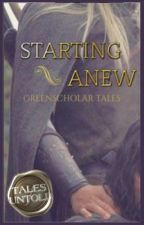 Starting Anew by GreenScholarTales