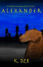 History's Shadow Beginnings: Alexander by kdzr_author