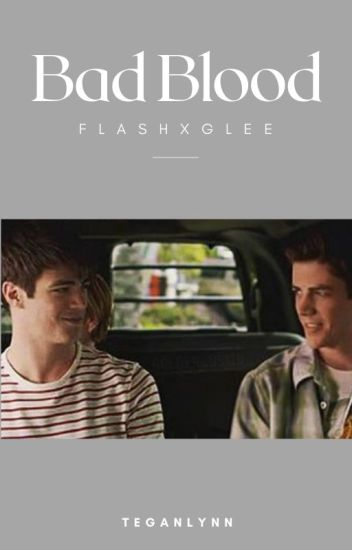 Bad Blood {Flash/Glee}