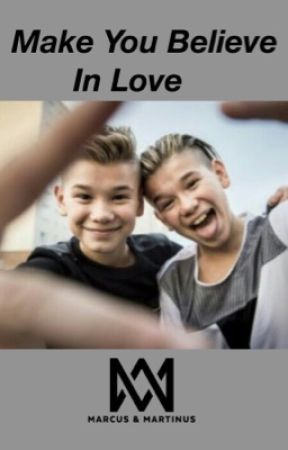 Make You Believe In Love Marcus Martinus Fanfiction