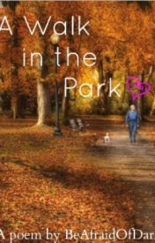 Poem: A Walk in the Park by BeAfraidOfDark