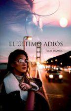 El Último Adiós (PAUSADA) by jeryis_ramos