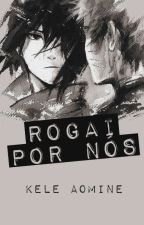 rogai por nós [sns] by keleaomine
