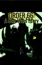 Order 66: A Star Wars Story by Ice-Mantis