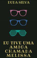 Eu Tive Uma Amiga Chamada Melissa by GarotaMisterio1557