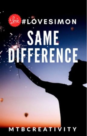 Same Difference (#LoveSimon)  by Mtbcreativity