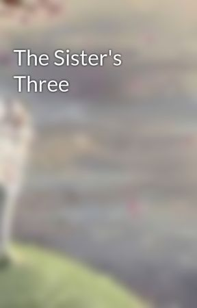 The Sister's Three by RobbinBott