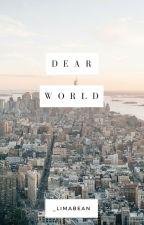 Dear World by _limabean