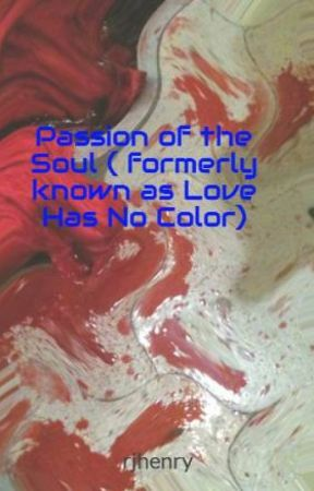 Passion of the Soul (formerly known as Love Has No Color) by rjhenry