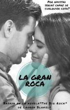 """"""" La Gran Roca """" Adaptación by Laila_0222"""