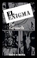 El Enigma de Groach by AlexZedJoe