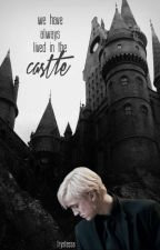 we have always lived in the castle || draco malfoy by trystessa