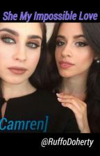 She My Impossible Love [Camren] by RuffoDoherty