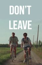 Don't Leave▹ h.g. (+ r.b.) by gaywithpeaches
