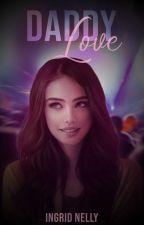 Daddy Love ( Sem Revisão) by IngridNelly