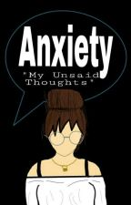 Anxiety  (My unsaid thoughts) (NOT EDITED) by Overlevende