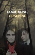 Look Alive, Sunshine  by icryovergnotes