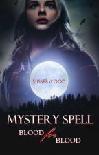 Mystery Spell: Blood For Blood |Fanfic #1| by MissERWood