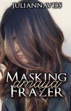 Masking Amaya Frazer (Worth It, #4) by juliannav135