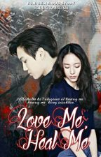Love Me, Heal Me (On-going) by Eunicelicious