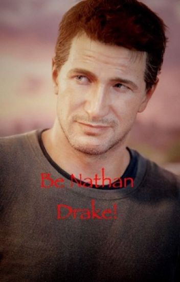Be Nathan Drake! (Uncharted)-Choose Your Story- - Millie - Wattpad