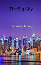 The Big City (thominewt mpreg fanfiction) by ISHIPFORDAYS