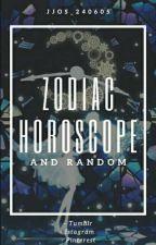 ZODIAC HOROSCOPE and random by Jjos_240605