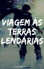 VIAGEM ÁS TERRAS LENDÁRIAS  by CleytonDuarte