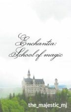Enchantia: School of magic by the_majestic_mj