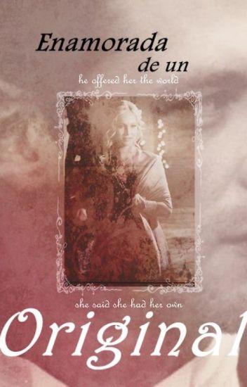 Enamorada de un Original [Klaus Mikaelson] {TERMINADA}.