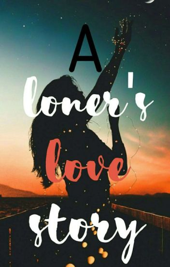 A Loner's Love Story ✔