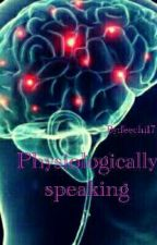 Physiologically Speaking by feechi17