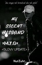 MY SILENT HUSBAND ×M.Y.G× +Slow Update+ by NurZuhr_