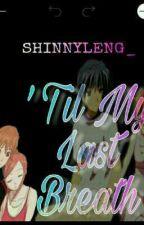 'Til My Last Breath by shinnyleng_