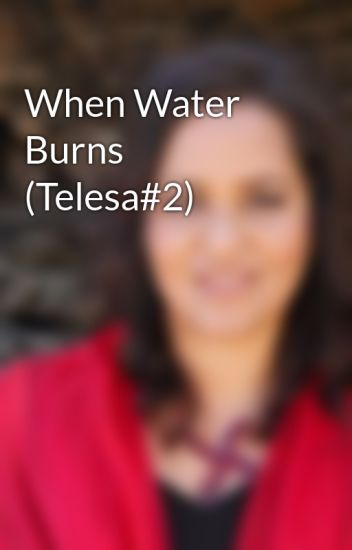 When Water Burns (The Telesa Series Book 3) Download Pdf. other great amount mucho below process