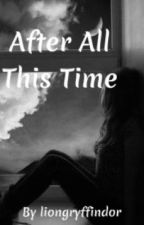 After All This Time (GirlxGirl) by liongryffindor