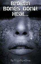 Broken Bones Don't Heal by VegaNyxOme
