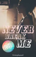 Never break me by EristophanesS