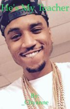 He's My Teacher (Trey Songz Story) (DISCONTINUED) by ChyanneDaWriter