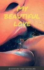 MY BEAUTIFUL LOVE by Rosalbx