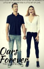 Ours Forever by Tris23Prior
