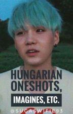 Hungarian Oneshots, Imagines, etc. by SugasWifie93