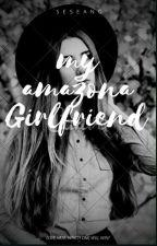 My Amazona Girlfriend by EighteenSpades
