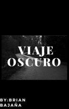 VIAJE OSCURO by briiaan0303
